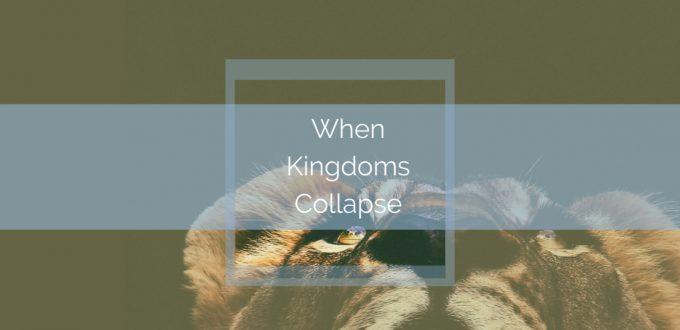 When Kingdoms Collapse