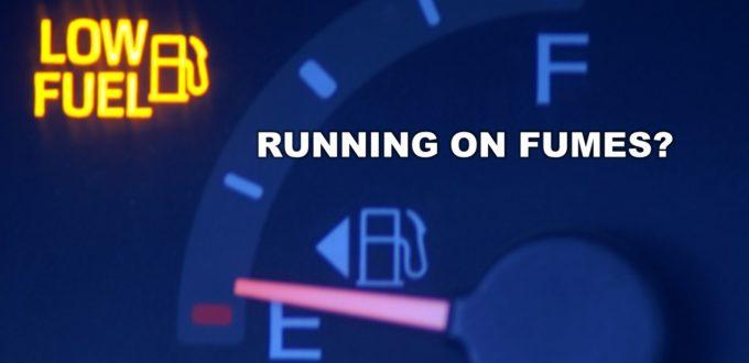 Running on Fumes?